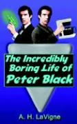 The Incredibly Boring Life of Peter Black - LaVigne, A. H.