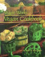 Veggie Works Vegan Cookbook - Rasmussen, Mark W.