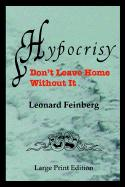 Hypocrisy: Don't Leave Home Without It - Feinberg, Leonard