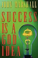 Success Is a God Idea - Marshall, John