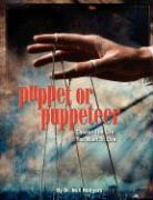 Puppet or Puppeteer: Choose the Life You Want to Live - Rodgers, Nell M.