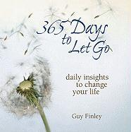 365 Days to Let Go: Daily Insights to Change Your Life - Finley, Guy