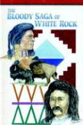 The Bloody Saga of White Rock - Alleman, Roy V.