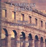 A Warrior's Journal: Winning the Sacred Struggle - Barnes, Seth