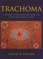 Trachoma: A Blinding Scourge from the Bronze Age to the Twenty-First Century - Taylor, Hugh R.
