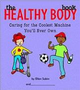 The Healthy Body Book: Caring for the Coolest Machine You'll Ever Own - Sabin, Ellen