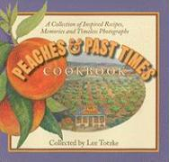 Peaches & Past Times Cookbook: A Collection of Inspired Recipes, Memories and Timeless Photographs