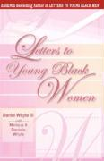 Letters to Young Black Women: Loving, Fatherly Advice and Encouragement for a Difficult Journey - Whyte, Daniel, III