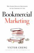 Bookmercial Marketing: Why Books Replace Brochures in the Credibility Age - Cheng, Victor