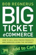 Big Ticket Ecommerce: How to Sell High-Priced Products and Services Using the Internet - Regnerus, Bob