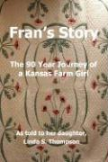Fran's Story, the 90 Year Journey of a Kansas Farm Girl - Thompson, Linda S.