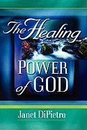 The Healing Power of God - Dipietro, Janet