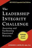 The Leadership Integrity Challenge: Assessing and Facilitating Emotional Maturity, Expanded Second Edition - Morler, Edward E.