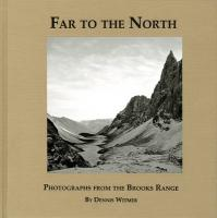 Far to the North: Photographs from the Brooks Range - Witmer, Dennis