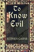 To Know Evil - Gaspar, Stephen