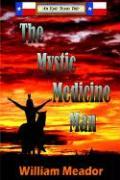 The Mystic Medicine Man - Meador, William R.