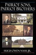 Patriot Sons, Patriot Brothers - Nash, Hugh Owen, Jr.; Nash, Hugh O.; Nash Jr, Hugh Owen