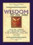 Wisdom for the Soul: Five Millennia of Prescriptions for Spiritual Healing