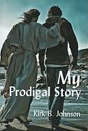 My Prodigal Story - Johnson, Kirk B.