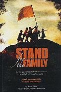 Stand for the Family: Alarming Evidence and Firsthand Accounts from the Front Lines of Battle: A Call to Responsible Citizens Everywhere - Slater, Sharon