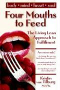 Four Mouths to Feed: The Living Lean Approach to Fulfillment - Van Tildburg, Kristin