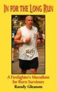 In for the Long Run - A Firefighter's Marathon for Burn Survivors - Gleason, Randy P.