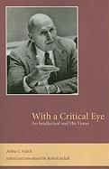 With a Critical Eye: An Intellectual and His Times - Vidich, Arthur J.