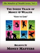 The Inside Track of Money & Wealth: Know the Game