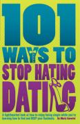 101 Ways to Stop Hating Dating - Savarick, Marty