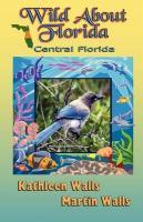 Wild about Florida: Central Florida - Walls, Kathleen