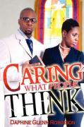 Caring What People Think - Robinson, Daphine Glenn