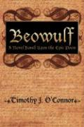 Beowulf: A Novel Based Upon the Epic Poem - O'Connor, Timothy J.