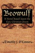 Beowulf: A Novel Based Upon the Epic Christian Poem - O'Connor, Timothy J.