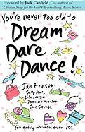 You're Never Too Old to Dream Dare Dance! - Savage, Sue; Fraser, Jan; Larson, Lila