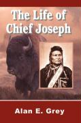 The Life of Chief Joseph - Grey, Alan E.