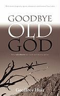 Goodbye Old God - Holt, Geoffrey