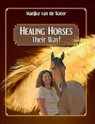 Healing Horses: Their Way! - Van De Water, Marijke