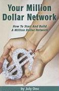 Your Million Dollar Network: How to Start and Build Your Million Dollar Network - Ono, July