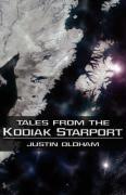 Tales from the Kodiak Starport - Oldham, Justin