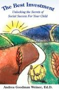 The Best Investment: Unlocking the Secrets of Social Success for Your Child - Weiner, Andrea Goodman