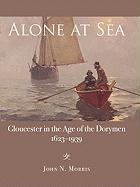 Alone at Sea: Gloucester in the Age of the Dorymen (1623-1939) - Morris, John N.
