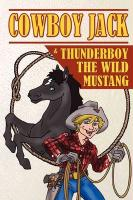 Cowboy Jack & Thunderboy the Wild Mustang - Den Hoed, Cornelis W.