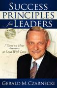 Success Principles for Leaders: 7 Steps on How to Lead with Love - Czarnecki, Gerald M.
