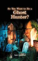 So You Want to Be a Ghost Hunter - Chestnut, Debi