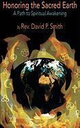 Honoring the Sacred Earth, a Path to Spiritual Awakening - Smith, David P.