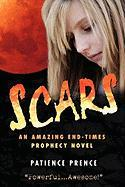 Scars: An Amazing End-Times Prophecy Novel - Prence, Patience