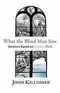 What the Blind Man Saw - Killinger, John