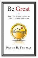 Be Great: The Five Foundations of an Extraordinary Life - Thomas, Peter H.