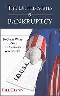 The United States of Bankruptcy: 20 Great Ways to Save the American Way of Life - Glynn, Bill