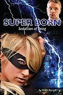 Super Born: Seduction of Being - Kornell, Keith